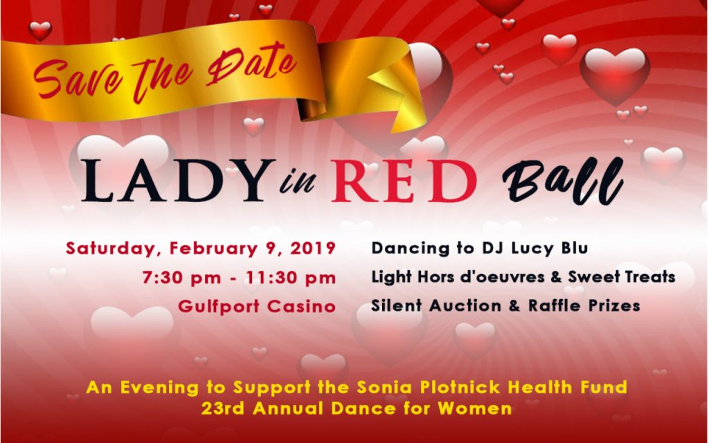 Graphic Of Lady in Red Ball, Save the Date, Sat. February 9, 2019, 7:30-11:30pm, Gulfport Casino, Dancing to DJ Lucy Blu, Light Appetizers & Sweet treats, Silent Auction & Raffle Prizes, An Evening to Support the Sonia Plotnick Health Fund, 23rd annual dance for women